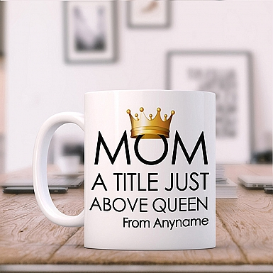 Just Above Queen-Title Mug For Mom