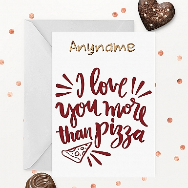 Love you more than Pizza Personalised Card